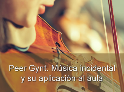 Peer Gynt: Música Incidental y su Aplicación al Aula